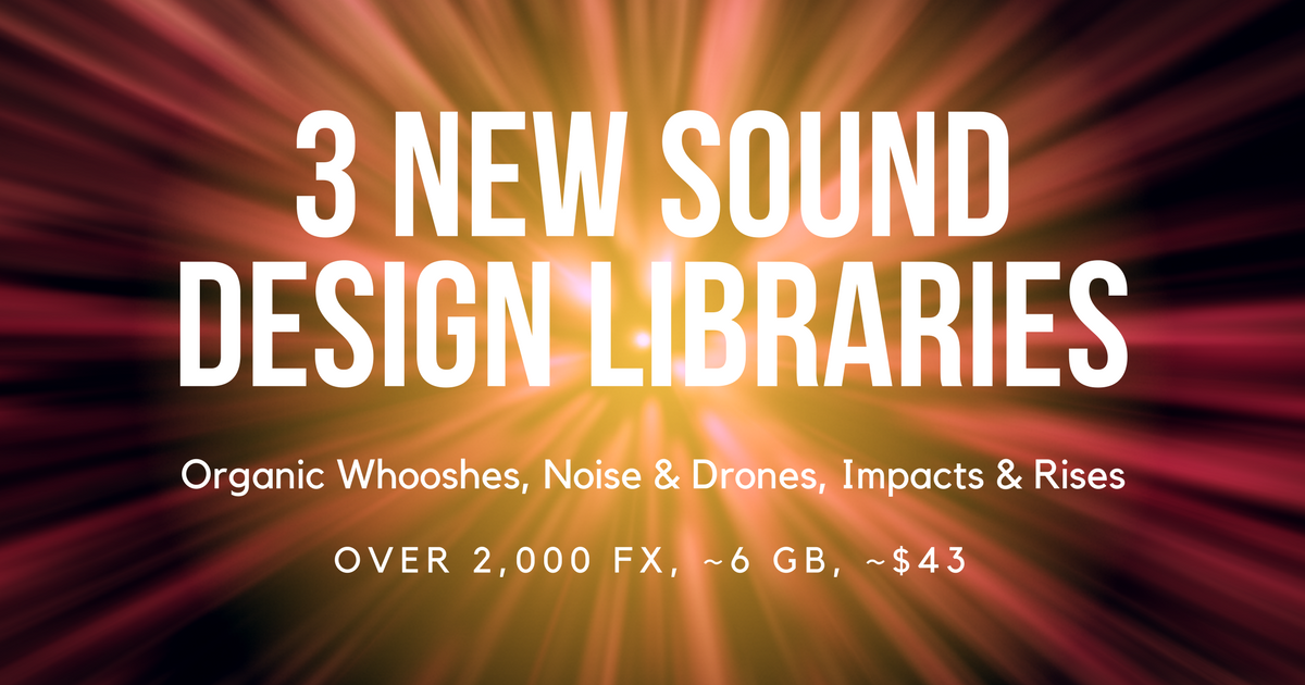 3 Fresh Sound Design Libraries Revealed: 2,000+ clips for $44